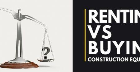 Renting vs Buying Construction equipment